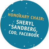 Honorary Chair: Sheryl Sandberg, COO, Facebook
